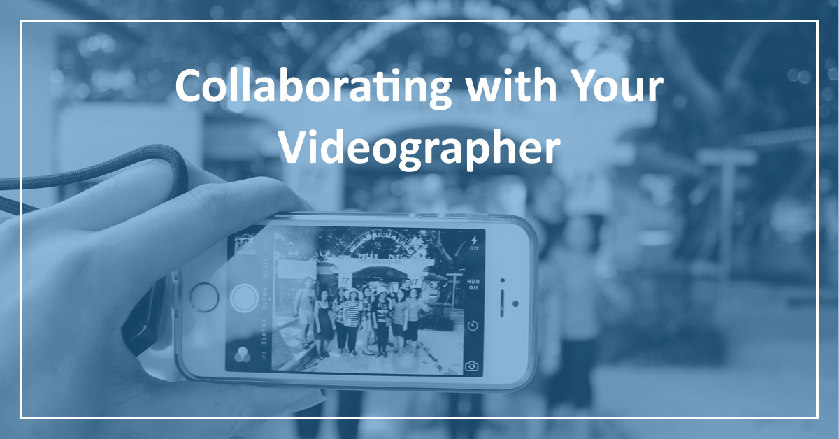 Collaborating with Your Videographer
